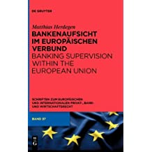 Bankenaufsicht im Europäischen Verbund (Schriften Zum Europaischen Und Internationalen Privat-, Bank) (Schriften zum Europäischen und Internationalen Privat-, Bank- und Wirtschaftsrecht 37)