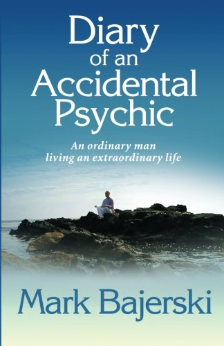 Diary of an accidental psychic: An ordinary man living an extraordinary life