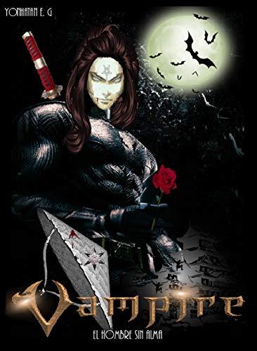 VAMPIRE OGASHI: EL HOMBRE SIN ALMA (UNIVERSO ARCÁNGEL) por YONHATAN ESPINOSA GOMEZ