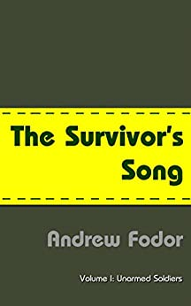 The Survivor's Song: Unarmed Soldiers - Budapest to Stalingrad and back (English Edition) par [Fodor, Andrew]