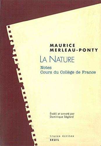 La Nature. Notes. Cours du Collège de France. Suivi de : Résumés de cours correspondants (Traces écrites) par Maurice Merleau-ponty