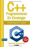 C++ Programmieren: für Einsteiger: Der leichte Weg zum C++-Experten - Michael Bonacina