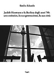 Judith Hermann e la Berlino degli anni '90: una scrittrice, la sua generazione, la sua città