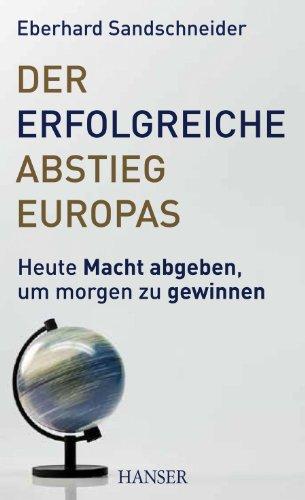 Der erfolgreiche Abstieg Europas: Heute Macht abgeben, um morgen zu gewinnen