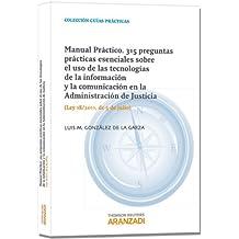 Manual Práctico. 315 Preguntas prácticas esenciales sobre el uso de las tecnologías de la información y la comunicación en la Administración de ... Ley 18/2011, de 5 de julio (Guías Prácticas)