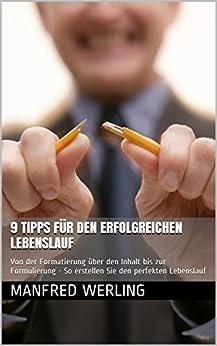 9 Tipps für den erfolgreichen Lebenslauf: Von der Formatierung über den Inhalt bis zur Formulierung - So erstellen Sie den perfekten Lebenslauf