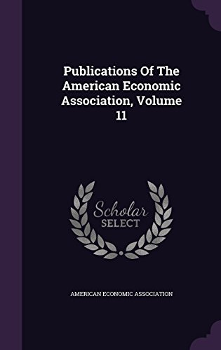 Publications Of The American Economic Association, Volume 11
