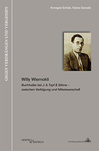 Willy Wiemokli: Buchhalter bei J. A. Topf & Söhne – zwischen Verfolgung und Mitwisserschaft (Gegen Verdrängen und Vergessen)