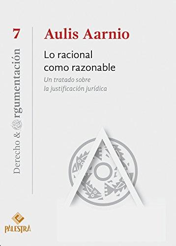 Lo racional como razonable: Un tratato sobre la justificación jurídica (Derecho & Argumentación nº 7) por Aulis Aarnio