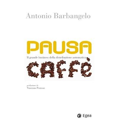 Pausa Caffe': Il Grande Business Della Distribuzione Automatica (Cultura Di Impresa)