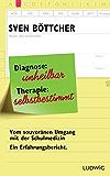 Diagnose: unheilbar. Therapie: selbstbestimmt: Vom souveränen Umgang mit der Schulmedizin. Ein Erfahrungsbericht