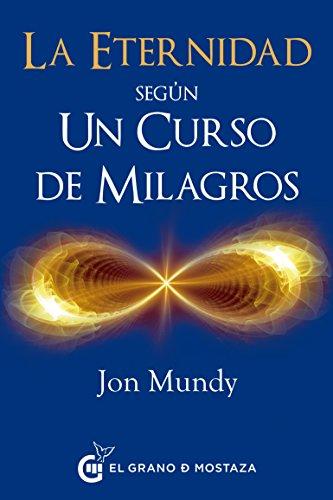 La eternidad según Un Curso de Milagros: Un camino hacia la eternidad en el texto esencial (Spanish Edition)