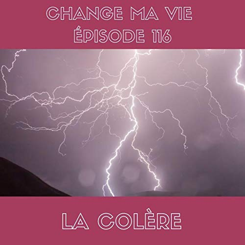 Couverture du livre La Colère: Change ma vie 116