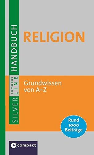Großes Handbuch Religion. Grundwissen der Religionen von A - Z. Christentum, Judentum, Islam, Buddhismus, Hinduismus. Rund 1000 Beiträge