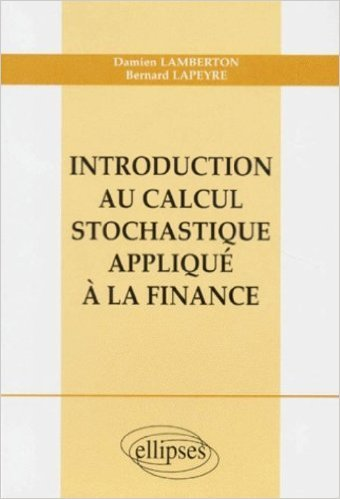 Introduction au calcul stochastique appliqu  la finance de Damien Lamberton,Bernard Lapeyre ( 5 mai 1998 )
