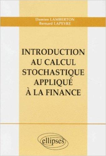 Introduction au calcul stochastique appliqué à la finance de Damien Lamberton,Bernard Lapeyre ( 5 mai 1998 )