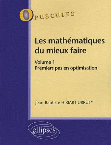 Les mathmatiques du mieux faire : Volume 1, Premier pas en optimisation