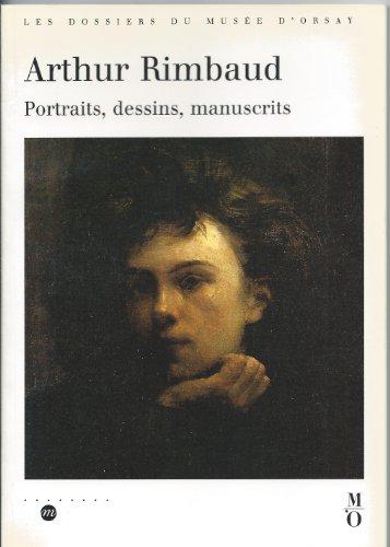 Arthur Rimbaud : 1854-1891, portraits, dessins, manuscrits, [Charleville-Mézières, Musée-Bibliothèque Rimbaud, 6 septembre-6 octobre 1991, Paris, Musée d'Orsay, 22 octobre 1991-12 janvier 1992] par Hélène Dufour