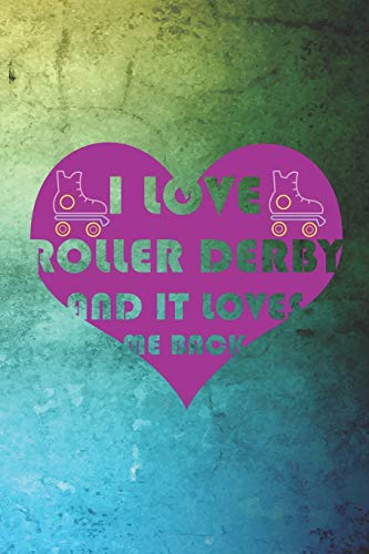 I Love Roller Derby And It Loves Me Back: Roller Derby Notebook Journal Composition Blank Lined Diary Notepad 120 Pages Paperback Green