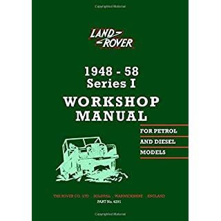 Land Rover 1948-58 Series 1 Workshop Manual: Land Rover Workshop Manual 1948-58 Series 1 Models Part No. 4291 (PART No. 4291 2nd Edition)