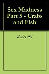 Sex Madness     Part 5 - Crabs and Fish