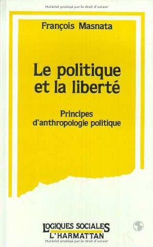 La politique et la liberté : Principes d'anthropologie politique