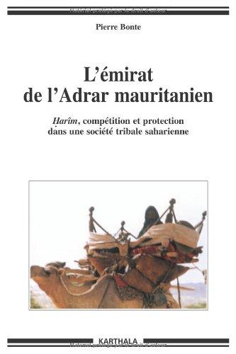 L'mirat de l'Adrar mauritanien : Harm, comptition et protection dans une socit tribale saharienne