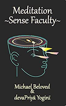 Meditation ~ Sense Faculty (English Edition) di [Beloved, Michael, Yogini, devaPriya]