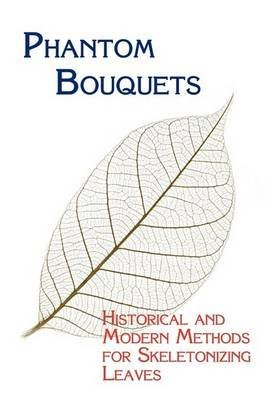 [(Phantom Bouquets : Historical and Modern Methods for Skeletonizing Leaves)] [Edited by Chad Arment ] published on (October, 2008) (Phantom Bouquet)