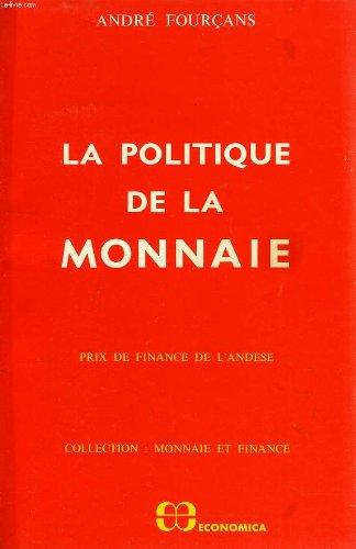 La Politique de la monnaie. par André Fourçans