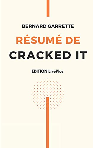 Bernard Garrette - Résumé De CRACKED IT: Une synthèse simple et rapide à lire qui vous expose les points essentiels de ce livre par EDITION LirePlus