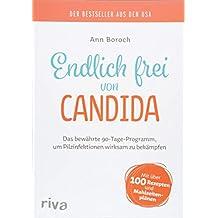 Endlich frei von Candida: Das bewährte 90-Tage-Programm, um Pilzinfektionen wirksam zu bekämpfen