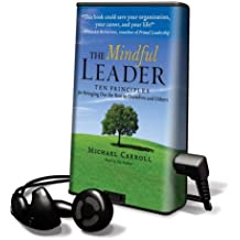 The Mindful Leader: Ten Principles for Bringing Out the Best in Ourselves and Others [With Headphones]