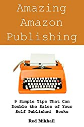 Amazing Amazon Publishing: 9 Simple Tips That Can Double the Sales of Your Self Published Books
