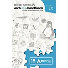 [ ARCH LINUX HANDBOOK 3.0: A SIMPLE, LIGHTWEIGHT SURVIVAL GUIDE ] BY Phillips, Dusty ( AUTHOR )Jul-31-2012 ( Paperback )
