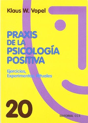 Praxis de la psicología positiva: Ejercicios, experimentos, rituales (Animación de grupos)