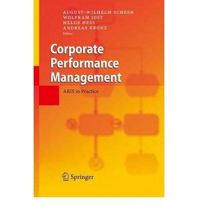 [(Corporate Performance Management: Aris in Practice )] [Author: August-Wilhelm Scheer] [Nov-2010]
