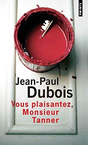Vous plaisantez, monsieur Tanner par Jean-paul Dubois