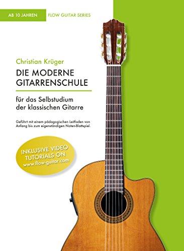 Die moderne Gitarrenschule: Für das Selbststudium der klassischen Gitarre (Flow Guitar Series) (Bücher Gitarre Klassische)