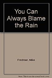 You Can Always Blame the Rain
