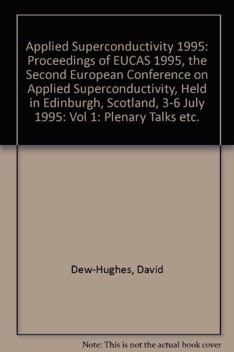 Applied Superconductivity 1995: Proceedings of EUCAS 1995, the Second European Conference on Applied Superconductivity, Held in Edinburgh, Scotland, 3-6 July 1995: Vol 1: Plenary Talks etc.