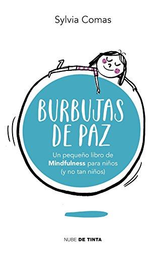 Burbujas de paz: Pequeño libro de Mindfulness para niños (y no tan niños) (Nube de Tinta) por Sylvia Comas