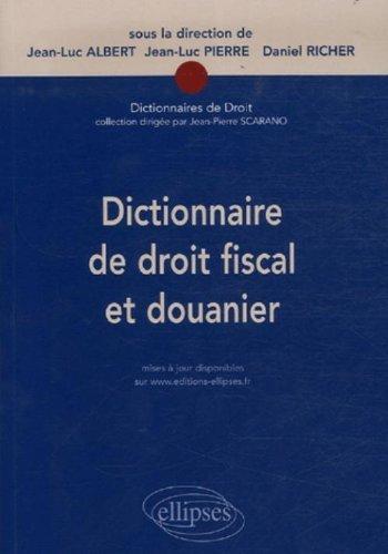 Dictionnaire de droit fiscal et douanier de Jean-Luc Albert (21 mai 2007) Broché
