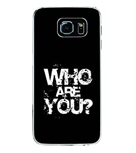 Who are you 2D Hard Polycarbonate Designer Back Case Cover for Samsung Galaxy S6 Edge :: Samsung Galaxy S6 Edge G925 :: Samsung Galaxy S6 Edge G925I G9250 G925A G925F G925FQ G925K G925L G925S G925T