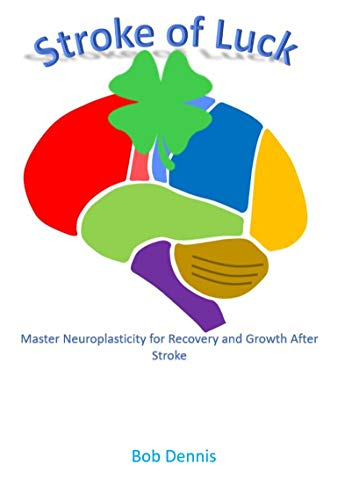 Stroke of Luck: Master Neuroplasticity for Recovery and Growth After Stroke (English Edition) (Bob Dennis)
