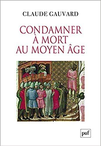 Condamner à mort au Moyen Âge : Pratiques de la peine capitale en France XIIIe-XVe siècle