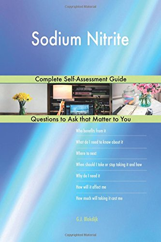Sodium Nitrite; Complete Self-Assessment Guide