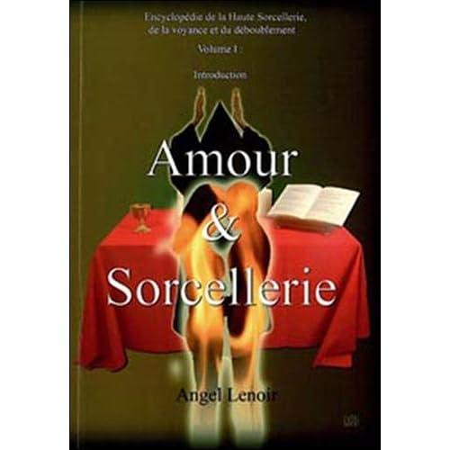 Encyclopédie de la Haute Sorcellerie, de la voyance et du dédoublement : Tome 1, Amour & Sorcellerie