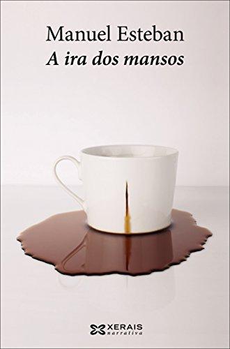 A ira dos mansos (Edición Literaria - Narrativa E-Book) (Galician Edition) par Manuel Esteban