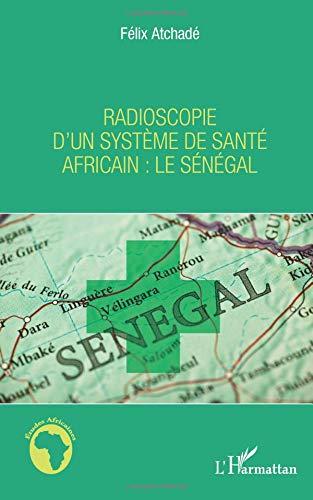 Radioscopie d'un système de santé africain : le Sénégal par Félix Atchadé